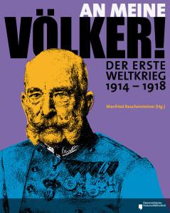 """Katalog zur Ausstellung """"An Meine Völker! Der Erste Weltkrieg 1914-1918"""""""