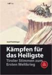 Kämpfen für das Heiligste Tiroler Stimmen zum Ersten Weltkrieg